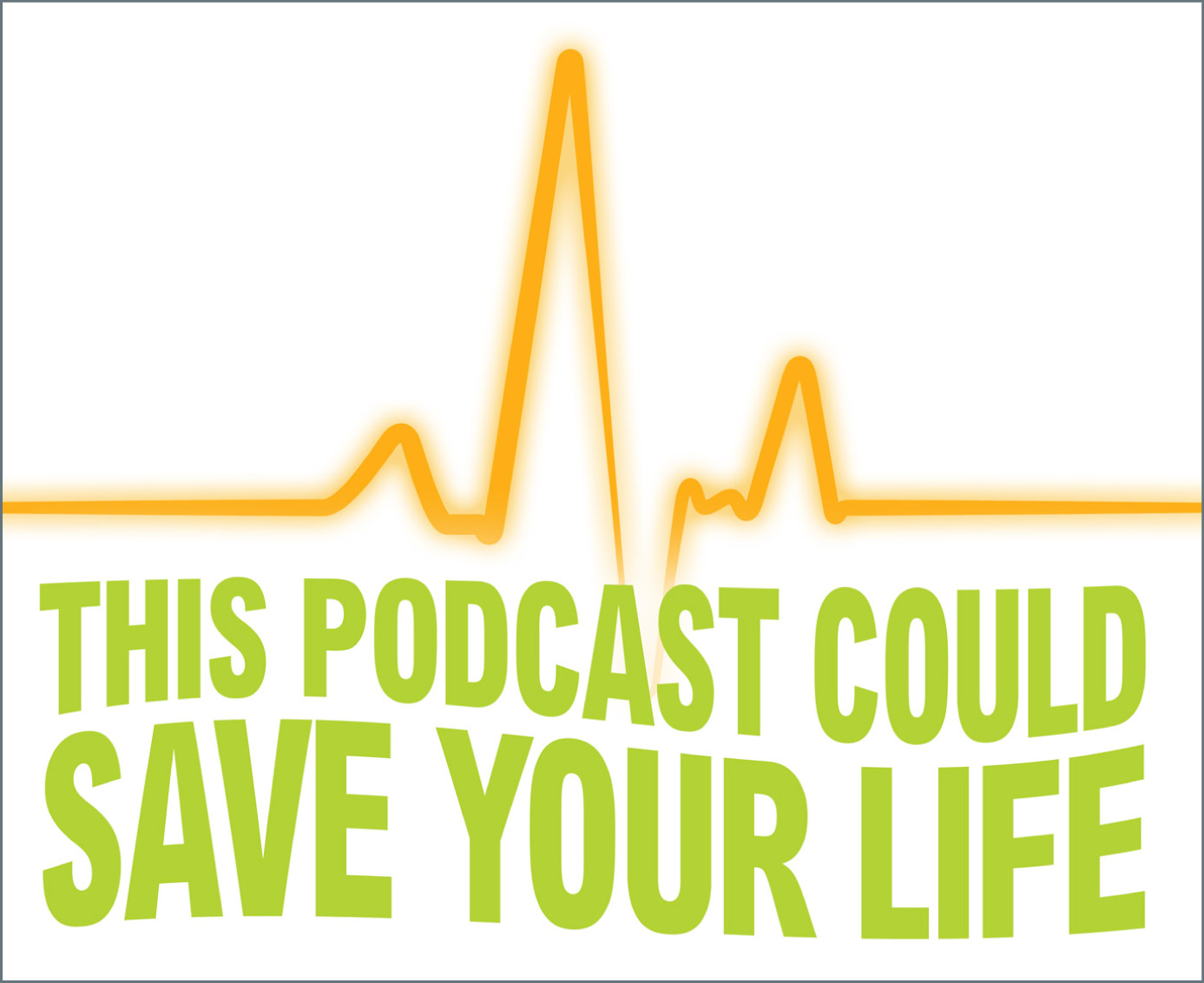 Logo: This podcast could save your life